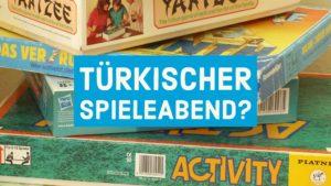 Ein türkischer Spieleabend ohne Spiele?